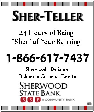 "Sher-Teller 24 hours of being ""sher"" of your banking 1-866-617-7437 sherwood - defianace - ridgeville corners - Fayette Sherwood State Bank logo a community bank"